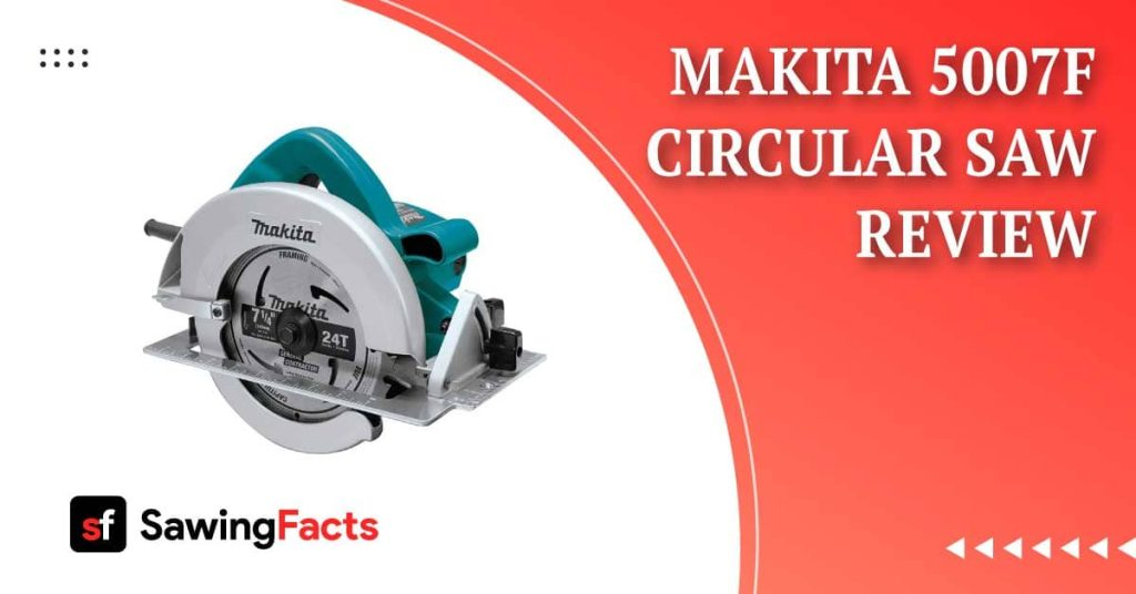 Makita 5007F Circular Saw Review