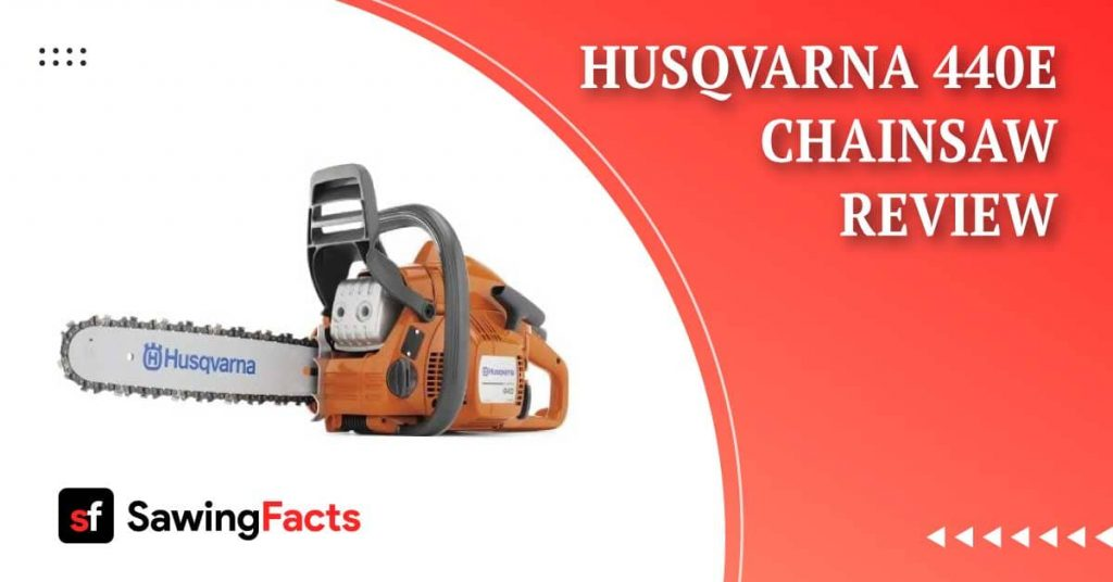 Husqvarna 440E Chainsaw Review