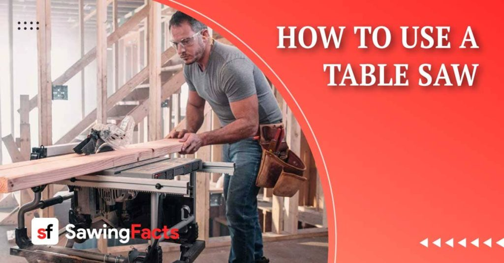 How To Use A Table Saw