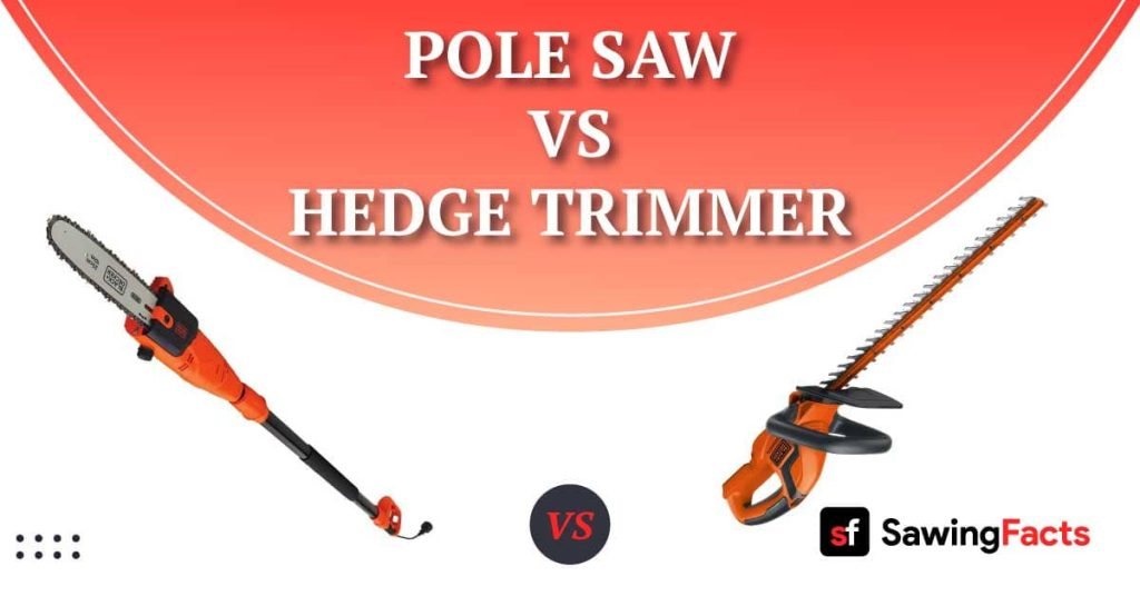 Pole Saw vs Hedge Trimmer